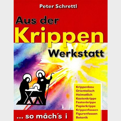 Krippenbuch Aus der Krippenwerkstatt von Peter Schrettl